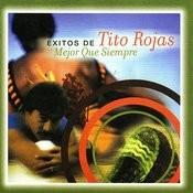 Mejor Que Siempre: Exitos De Tito Rojas Songs
