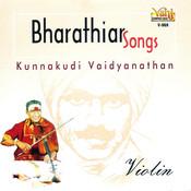 Bharathiar Songs (Kunnakudi Vaidyanathan -  Violin) Songs