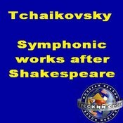 Tchaikovsky: Symphonic Works After Shakespeare. Romeo And Juliet / The Tempest / Hamlet Songs