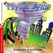 Pryme Tyme Records Presents In-House Records Miami Style Meets Ny Style (Digitally Remastered) Songs