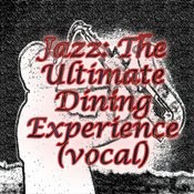 Jazz: The Ultimate Dinning Experience (Vocal) Songs