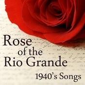 Rose Of The Rio Grande - 1940s Songs Songs