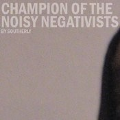 Champion Of The Noisy Negativists Songs