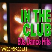 In The Club - 80s Dance Hits - Workout Songs