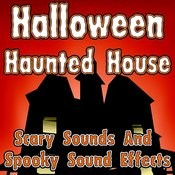 Halloween Haunted House (Scary Sounds And Spooky Sound Effects) Songs