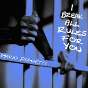 I Break All Rules For You Songs