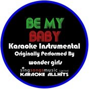 Be My Baby (English Version) [In The Style Of Wonder Girls] [Karaoke Instrumental Version] - Single Songs
