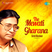 The Mewati Gharana - Girish Wazalwar Songs