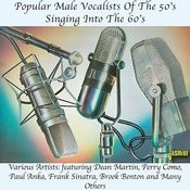 Popular Male Vocalists Of The 50's Singing Into The 60's - Featuring Dean Martin, Perry Como, Paul Anka, Frank Sinatra, Brook Benton And Many Others Songs