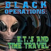 Black Operations: E.T.'s And Time Travel Songs