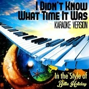 I Didn't know What Time It Was (In The Style Of Billie Holiday) [Karaoke Version] Song