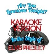 Are You Lonesome Tonight? (In The Style Of Elvis Presley) [Karaoke Version] - Single Songs
