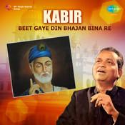 Kabir - Beet Gaye Din Bhajan Bina Re Songs