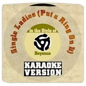 Single Ladies (Put A Ring On It) [In The Style Of Beyonce] [Karaoke Version] Song