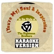 (You're My) Soul & Inspiration (In The Style Of Righteous Brothers, The) [Karaoke Version] Song