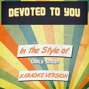 Devoted To You (In The Style Of Carly Simon) [Karaoke Version] Song