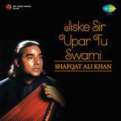 Shafqat Ali Khan - Jiske Sir Upar Tu Swami Songs