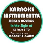 Make U Bounce (In The Style Of DJ Fresh & Tc) [Karaoke Instrumental Version] - Single Songs