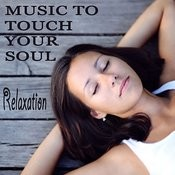 Music To Touch Your Soul: Relaxation Songs
