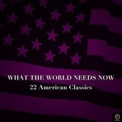 What The World Needs Now, 22 American Classics Songs