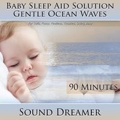 Gentle Ocean Waves (Baby Sleep Aid Solution) [For Colic, Fussy, Restless, Troubled, Crying Baby] [90 Minutes] Songs