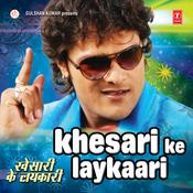 Khesari Ke Laykaari Songs