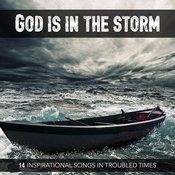 God Is In The Storm (14 Inspirational Songs In Troubled Times) Songs