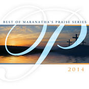 Best Of Maranatha's Praise Series 2014 Songs