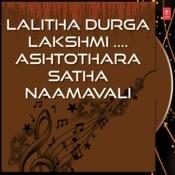Lalitha Durga Lakshmi-Ashtothara Satha Naamavali Songs