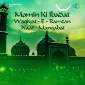 Momin Ki Ibadat Waqiyat-e-ramzan Naat Manqabat Songs