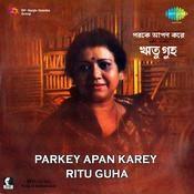 Parkey Apan Karey Ritu Guha Songs