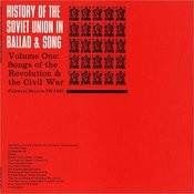 History Of The Soviet Union In Ballad & Song, Vol.1: Songs Of The Revolution & The Civil War Songs