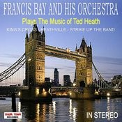 Francis Bay And His Orchestra Plays The Music Of Ted Heath Songs
