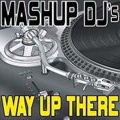 Way Up There (Remix Tools For Mash-Ups) Songs