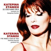Se Echo Kanei Theo - Epitichies Tis Katerinas Stanisi - I've Made A God Of You-Katerina Stanisis Greatest Hits Songs