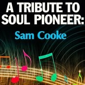 A Tribute To Soul Pioneer: Sam Cooke Songs