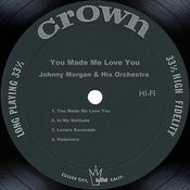 You Made Me Love You Songs