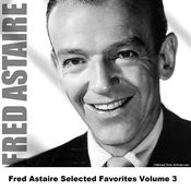 Fred Astaire Selected Favorites, Vol. 3 Songs