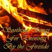 Soothing Songs For Evenings By The Fireside Songs
