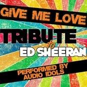 Give Me Love (Tribute To Ed Sheeran) - Single Songs