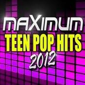 Maximum Teen Pop Hits 2012 Songs