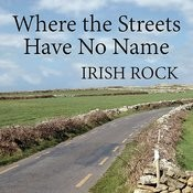 Irish Rock: Where The Streets Have No Name Songs