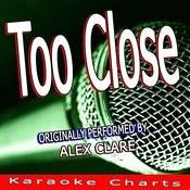 Too Close (Originally Performed By Alex Clare) [Karaoke Version] Song