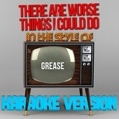 There Are Worse Things I Could Do (In The Style Of Grease) [Karaoke Version] Song