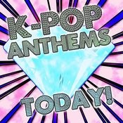 K-Pop Anthems Today! Songs
