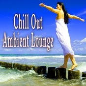 Chill Out Ambient Lounge Songs