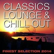 Classics Lounge & Chill Out Finest Selection 2014 Songs