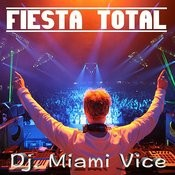 Fiesta Total - Dj Miami Vice Songs