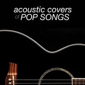 Acoustic Covers Of Pop Songs Songs