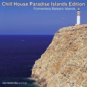 Chill House Paradise Islands Edition – Formentera Balearic Islands Songs